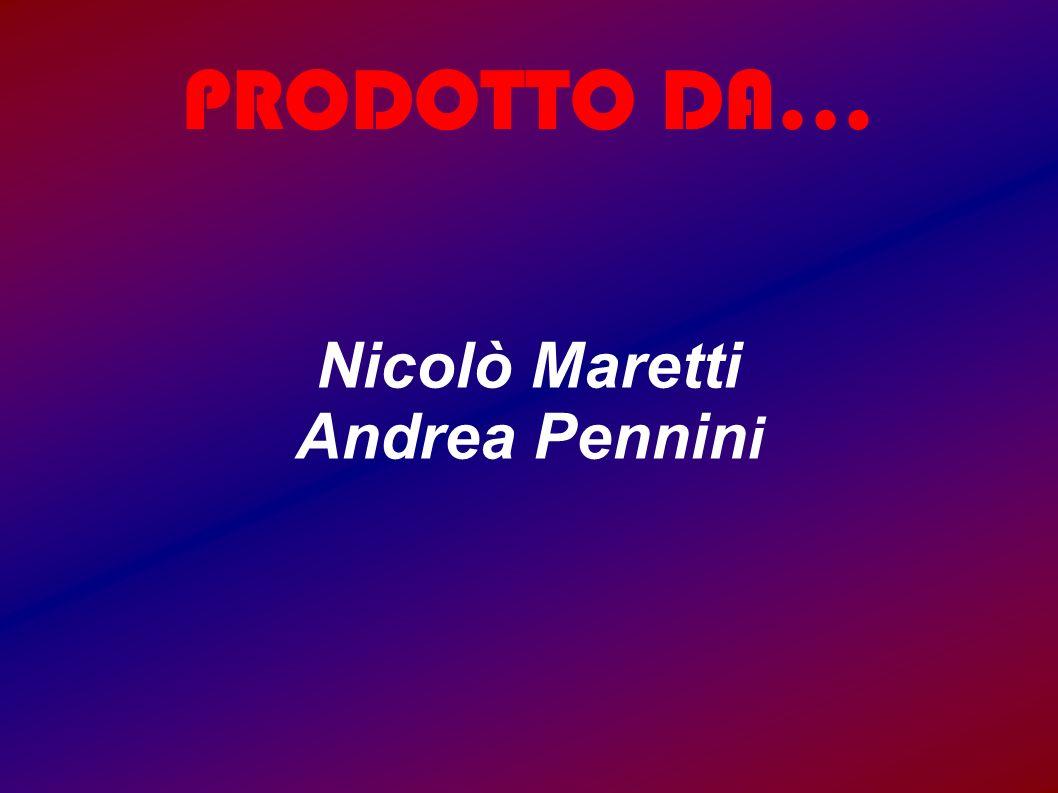 PRODOTTO DA... Nicolò Maretti Andrea Pennin i