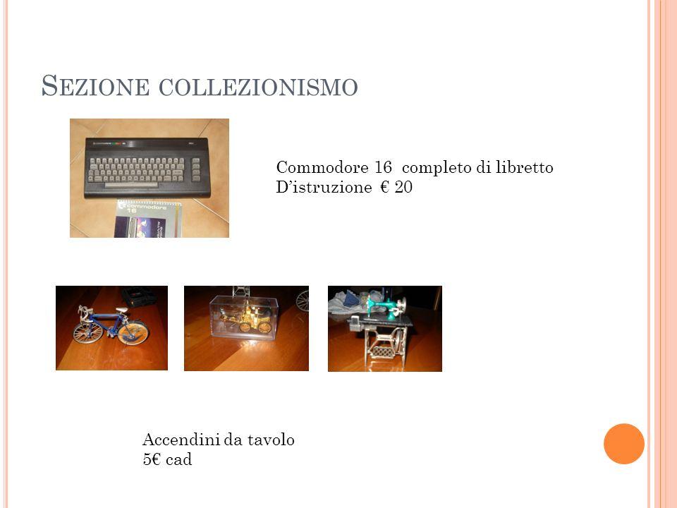 S EZIONE COLLEZIONISMO Commodore 16 completo di libretto Distruzione 20 Accendini da tavolo 5 cad