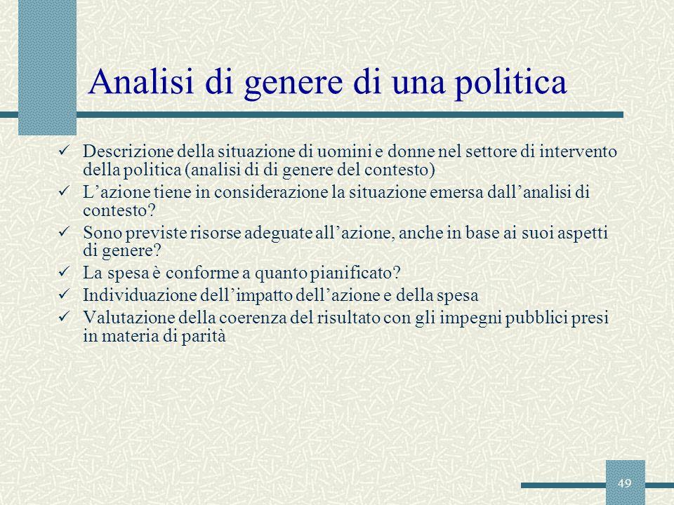 49 Analisi di genere di una politica Descrizione della situazione di uomini e donne nel settore di intervento della politica (analisi di di genere del