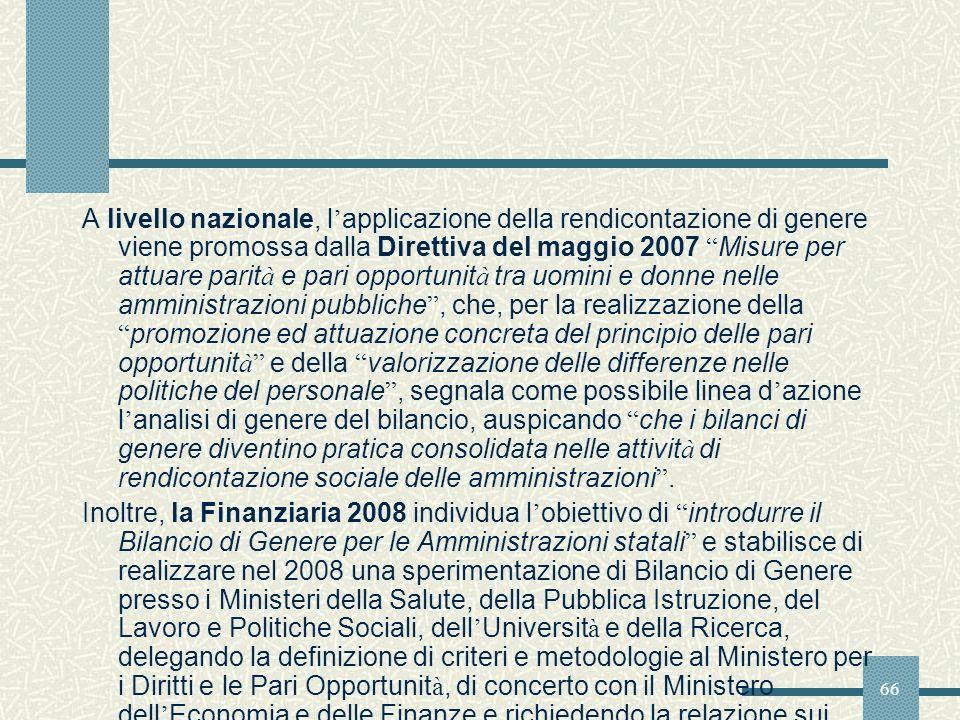 66 A livello nazionale, l applicazione della rendicontazione di genere viene promossa dalla Direttiva del maggio 2007 Misure per attuare parit à e par