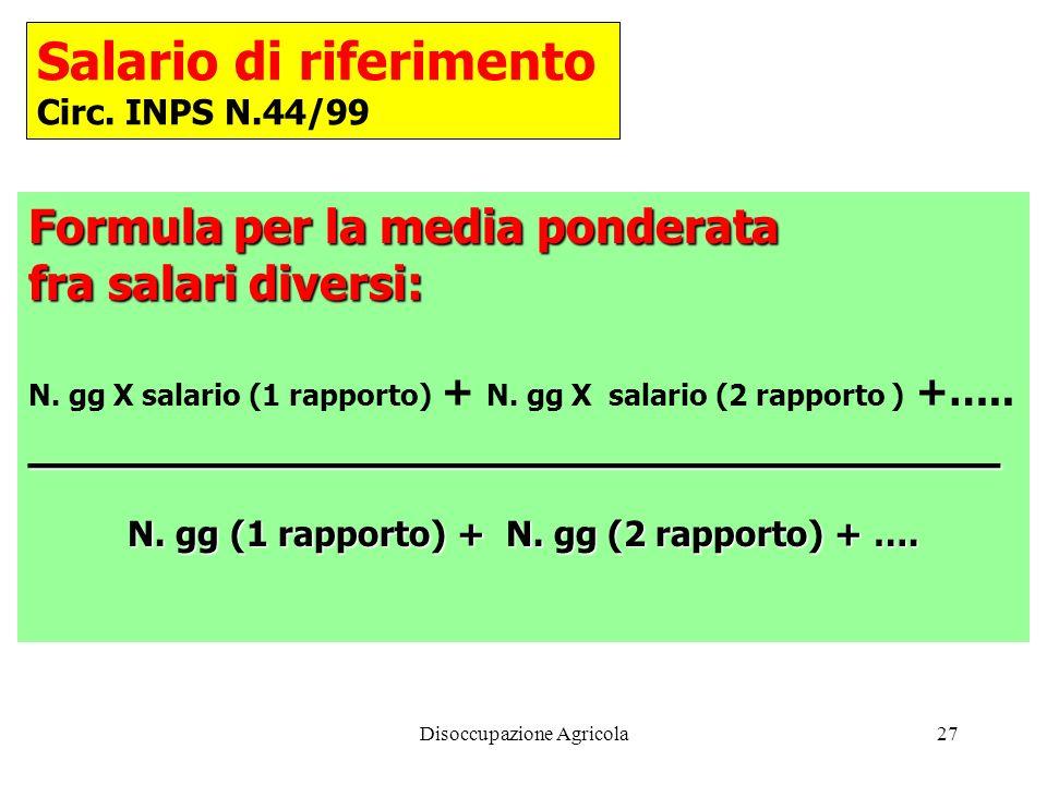 Disoccupazione Agricola27 Formula per la media ponderata fra salari diversi: N. gg X salario (1 rapporto) + N. gg X salario (2 rapporto ) +…..________