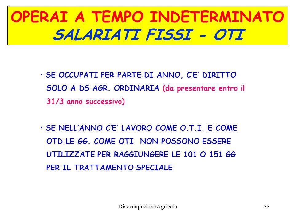 Disoccupazione Agricola33 OPERAI A TEMPO INDETERMINATO SALARIATI FISSI - OTI SE OCCUPATI PER PARTE DI ANNO, CE DIRITTO SOLO A DS AGR. ORDINARIA (da pr