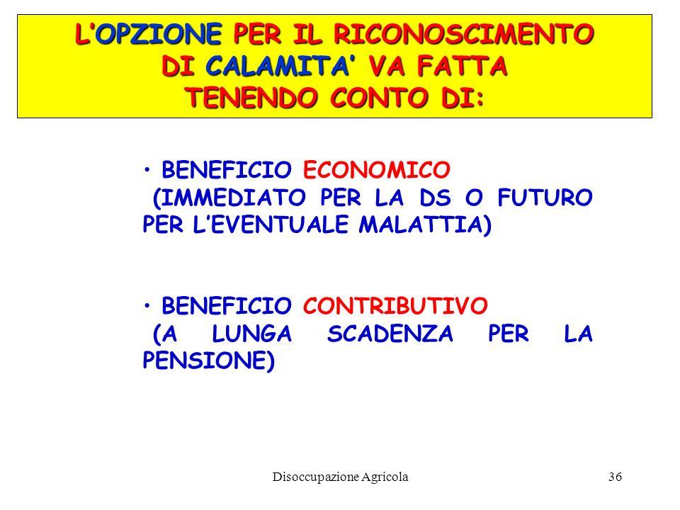 Disoccupazione Agricola36 BENEFICIO ECONOMICO (IMMEDIATO PER LA DS O FUTURO PER LEVENTUALE MALATTIA) BENEFICIO CONTRIBUTIVO (A LUNGA SCADENZA PER LA P