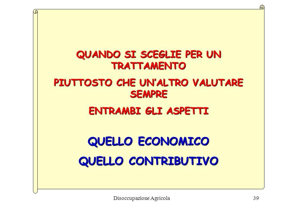 Disoccupazione Agricola39 QUANDO SI SCEGLIE PER UN TRATTAMENTO PIUTTOSTO CHE UNALTRO VALUTARE SEMPRE ENTRAMBI GLI ASPETTI QUELLO ECONOMICO QUELLO CONT