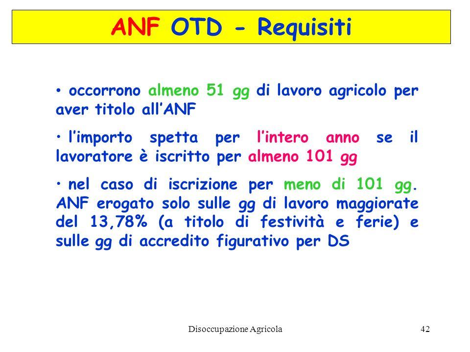 Disoccupazione Agricola42 ANF OTD - Requisiti occorrono almeno 51 gg di lavoro agricolo per aver titolo allANF limporto spetta per lintero anno se il