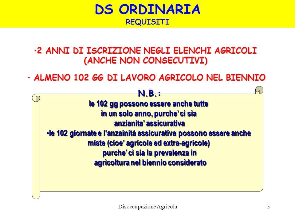 Disoccupazione Agricola5 2 ANNI DI ISCRIZIONE NEGLI ELENCHI AGRICOLI (ANCHE NON CONSECUTIVI)2 ANNI DI ISCRIZIONE NEGLI ELENCHI AGRICOLI (ANCHE NON CON