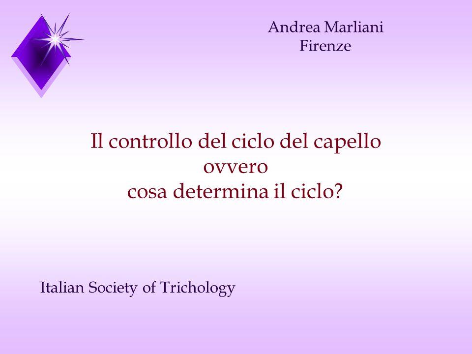 Il controllo del ciclo del capello ovvero cosa determina il ciclo? Andrea Marliani Firenze Italian Society of Trichology