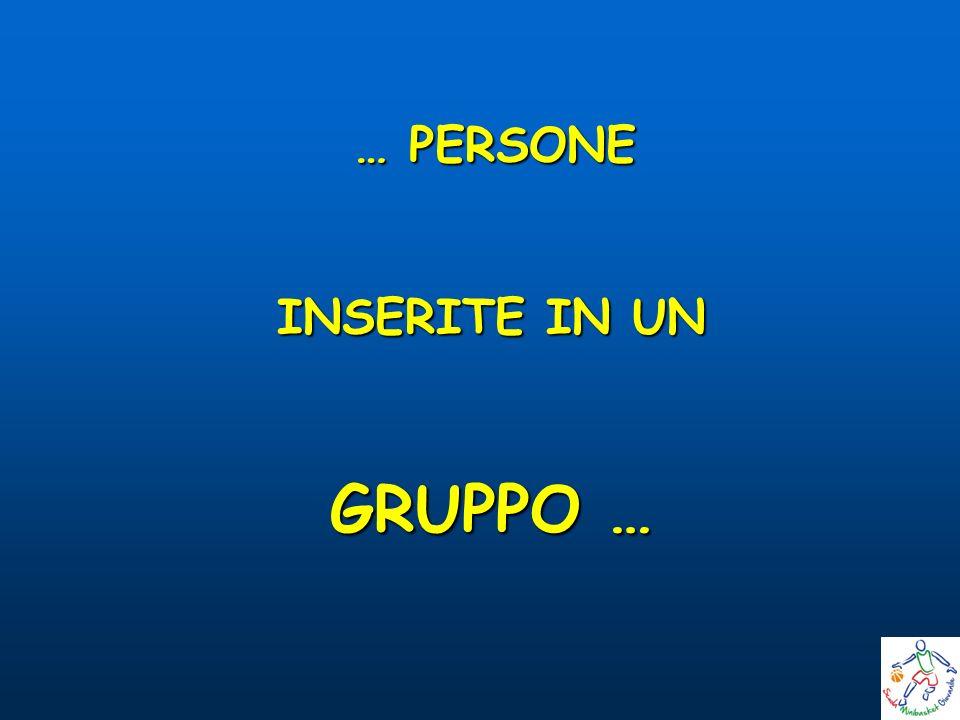 … PERSONE INSERITE IN UN GRUPPO …