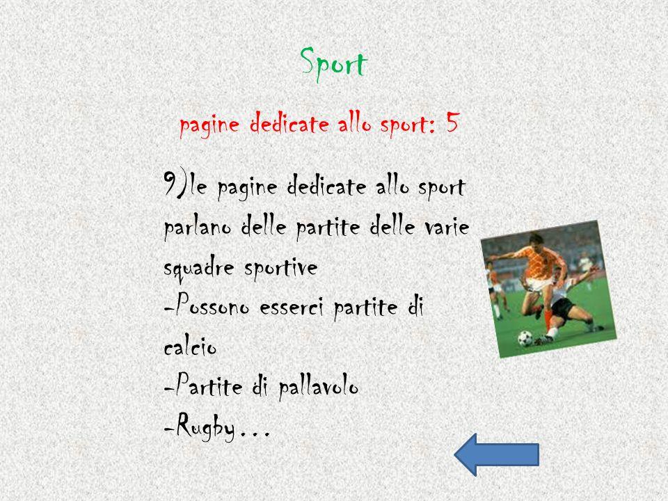 Sport 9)le pagine dedicate allo sport parlano delle partite delle varie squadre sportive -Possono esserci partite di calcio -Partite di pallavolo -Rug