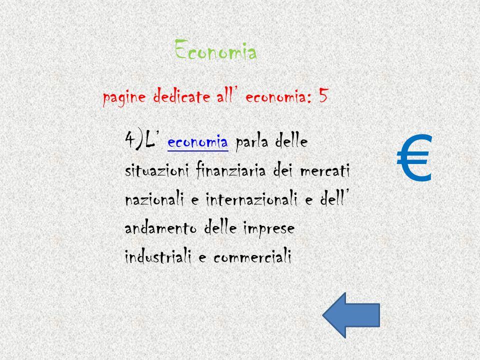 Economia 4)L economia parla delle situazioni finanziaria dei mercati nazionali e internazionali e dell andamento delle imprese industriali e commercia