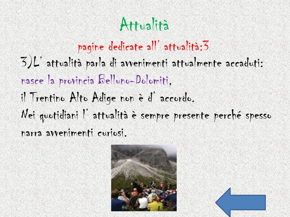 Attualità 3)L attualità parla di avvenimenti attualmente accaduti: nasce la provincia Belluno-Dolomiti, il Trentino Alto Adige non è d accordo. Nei qu