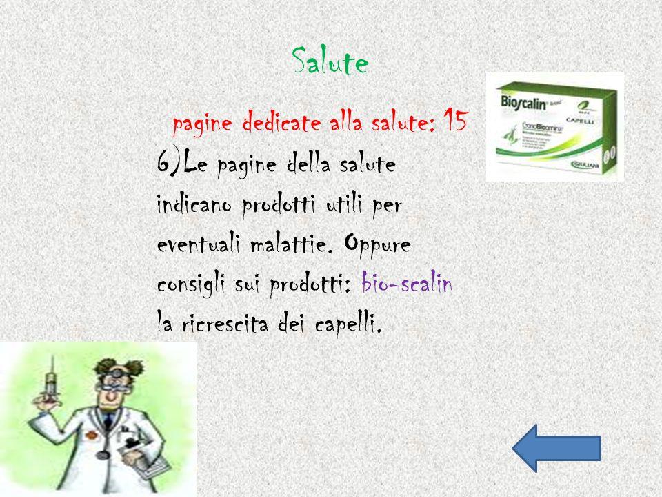 Salute 6)Le pagine della salute indicano prodotti utili per eventuali malattie. Oppure consigli sui prodotti: bio-scalin la ricrescita dei capelli. pa