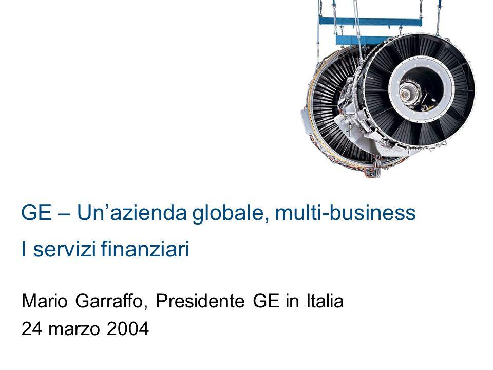 GE – Unazienda globale, multi-business I servizi finanziari Mario Garraffo, Presidente GE in Italia 24 marzo 2004