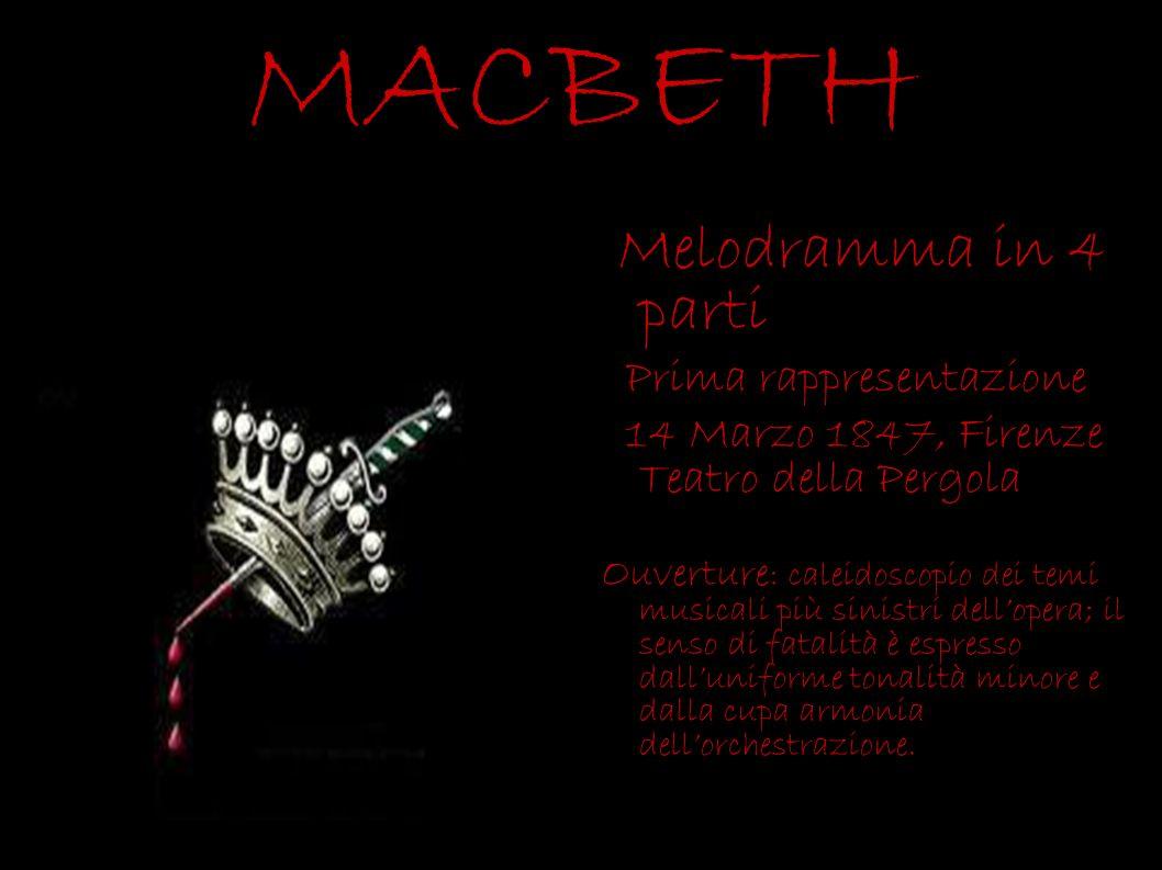 MACBETH Melodramma in 4 parti Prima rappresentazione 14 Marzo 1847, Firenze Teatro della Pergola Ouverture : caleidoscopio dei temi musicali più sinis