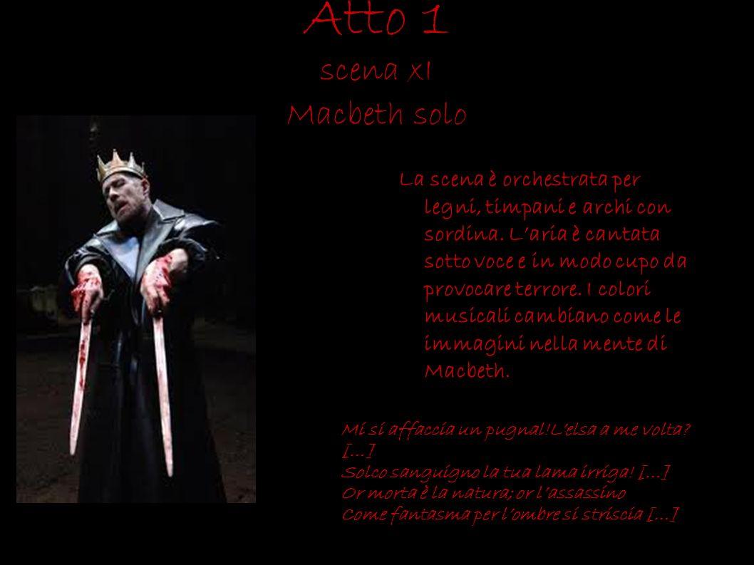 Atto 1 scena xI Macbeth solo La scena è orchestrata per legni, timpani e archi con sordina. Laria è cantata sotto voce e in modo cupo da provocare ter