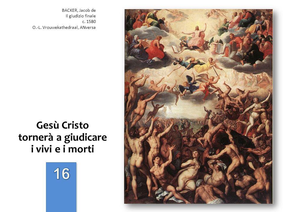 Gesù Cristo tornerà a giudicare i vivi e i morti BACKER, Jacob de Il giudizio finale c. 1580 O.-L. Vrouwekathedraal, ANversa