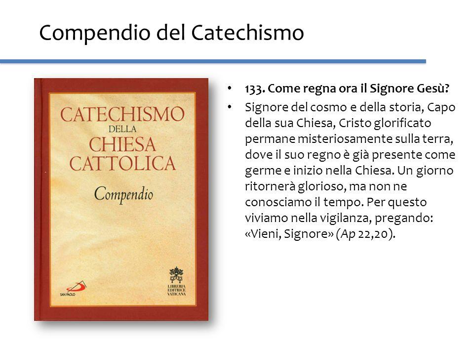 Compendio del Catechismo 133. Come regna ora il Signore Gesù? Signore del cosmo e della storia, Capo della sua Chiesa, Cristo glorificato permane mist