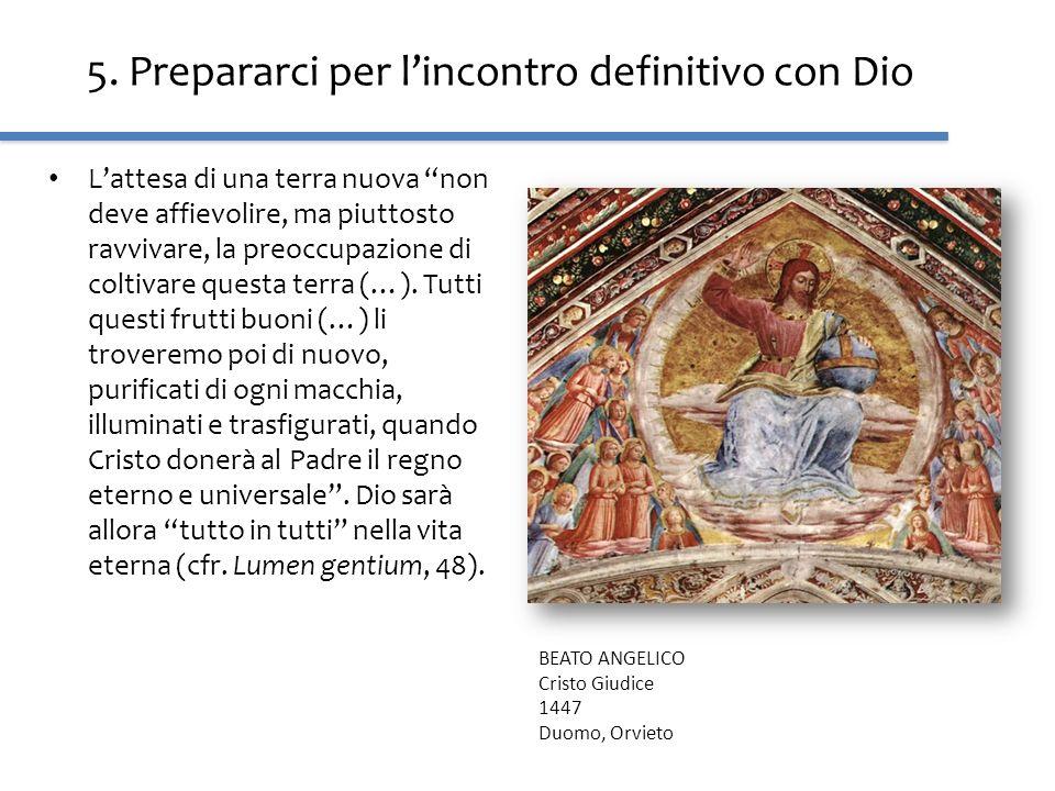 5. Prepararci per lincontro definitivo con Dio Lattesa di una terra nuova non deve affievolire, ma piuttosto ravvivare, la preoccupazione di coltivare