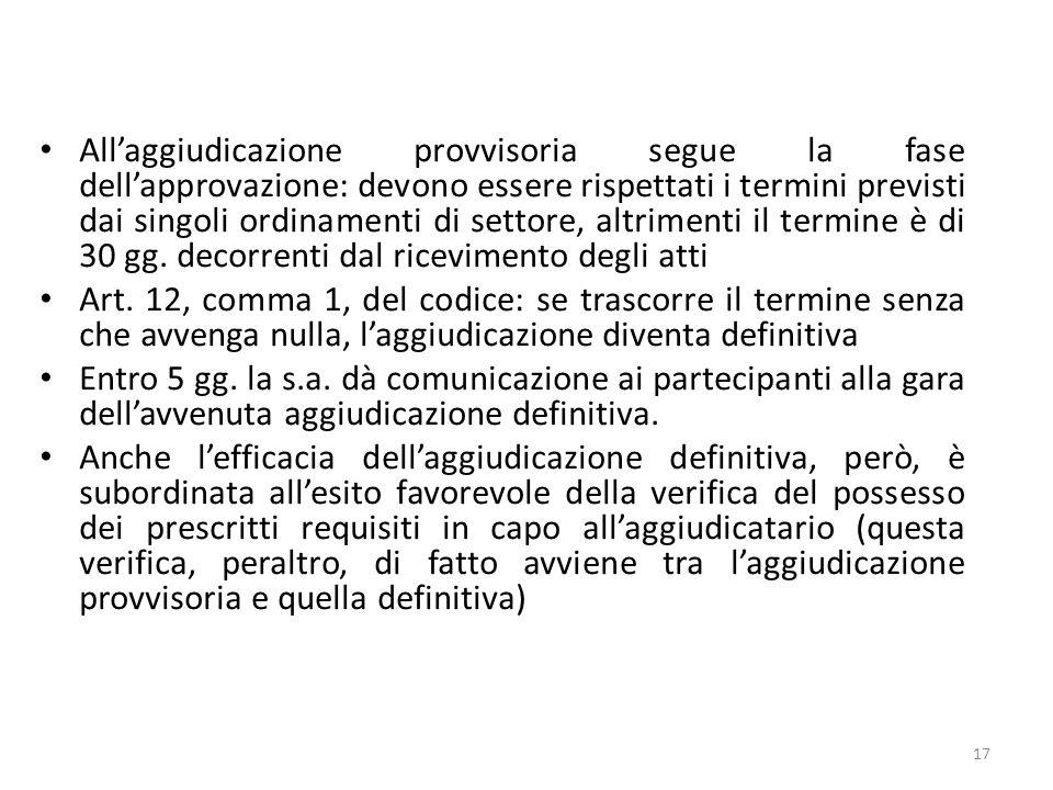 Allaggiudicazione provvisoria segue la fase dellapprovazione: devono essere rispettati i termini previsti dai singoli ordinamenti di settore, altrimen