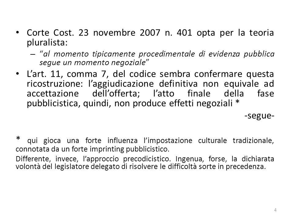 Corte Cost. 23 novembre 2007 n. 401 opta per la teoria pluralista: –al momento tipicamente procedimentale di evidenza pubblica segue un momento negozi