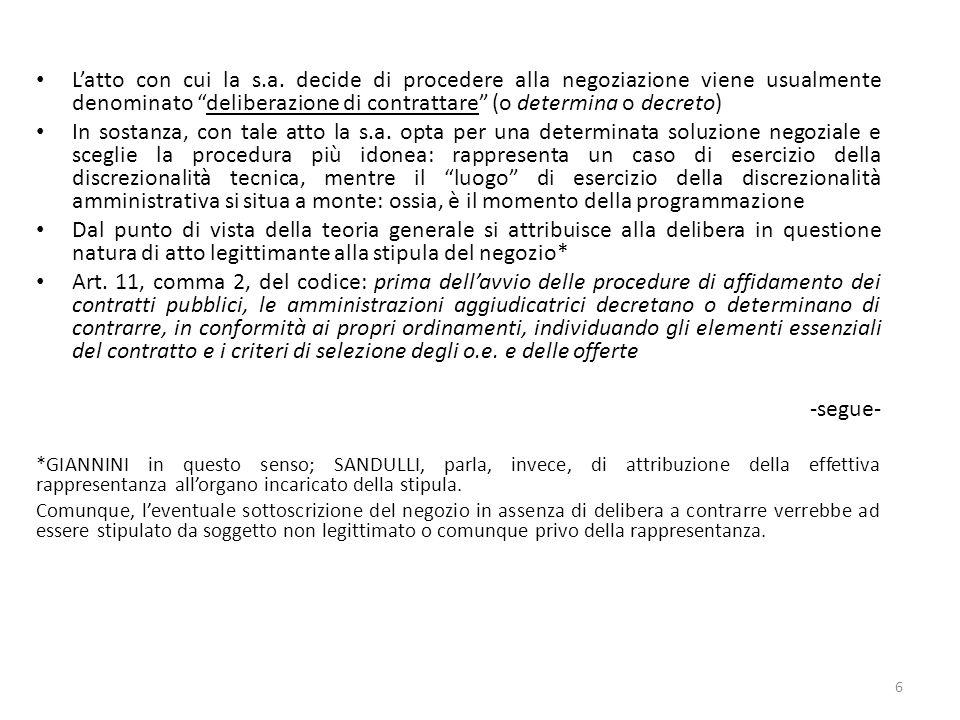 Latto con cui la s.a. decide di procedere alla negoziazione viene usualmente denominato deliberazione di contrattare (o determina o decreto) In sostan
