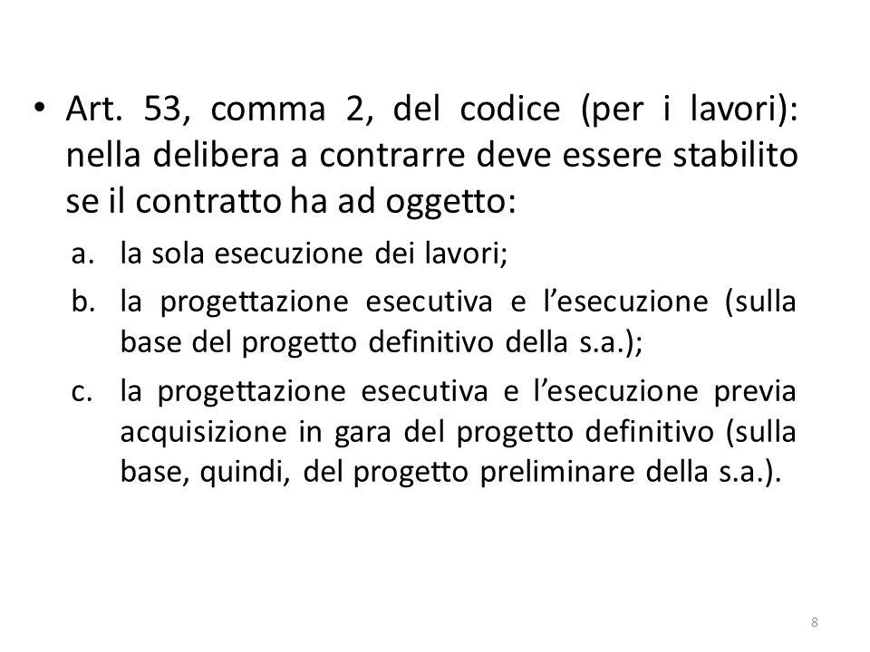 Art. 53, comma 2, del codice (per i lavori): nella delibera a contrarre deve essere stabilito se il contratto ha ad oggetto: a.la sola esecuzione dei