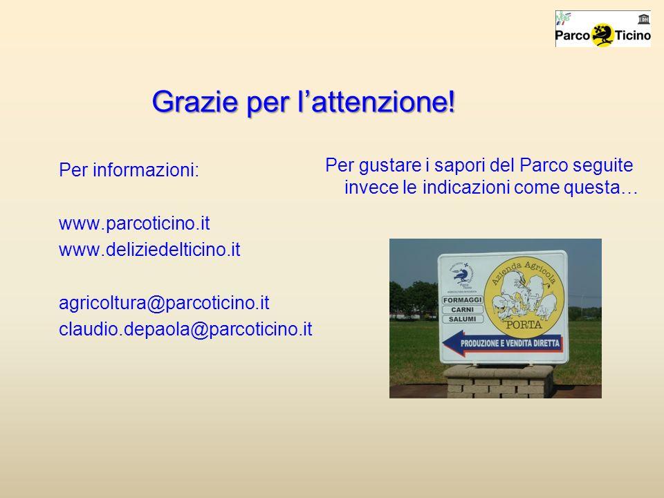 Per gustare i sapori del Parco seguite invece le indicazioni come questa… Per informazioni: www.parcoticino.it www.deliziedelticino.it agricoltura@par