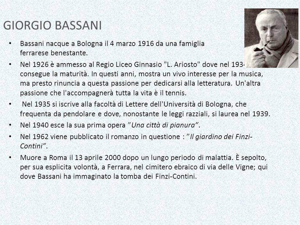 GIORGIO BASSANI Bassani nacque a Bologna il 4 marzo 1916 da una famiglia ebrea ferrarese benestante. Nel 1926 è ammesso al Regio Liceo Ginnasio