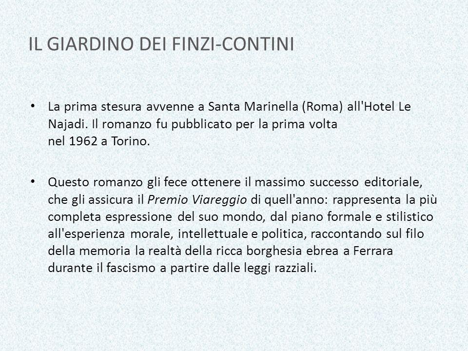 IL GIARDINO DEI FINZI-CONTINI La prima stesura avvenne a Santa Marinella (Roma) all'Hotel Le Najadi. Il romanzo fu pubblicato per la prima volta nel 1