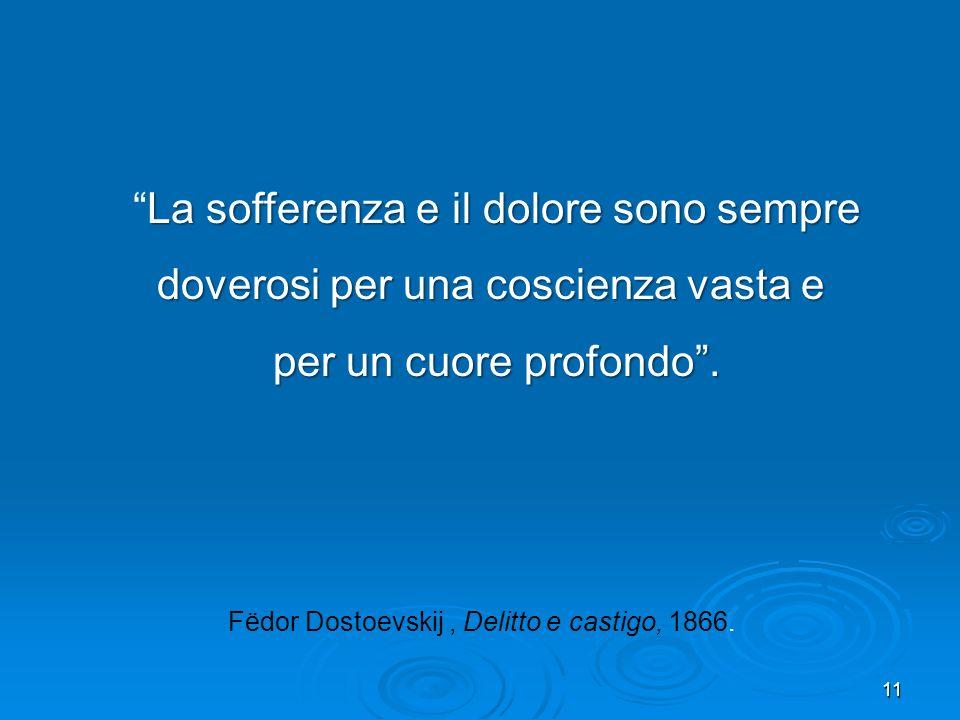 11 La sofferenza e il dolore sono sempreLa sofferenza e il dolore sono sempre doverosi per una coscienza vasta e per un cuore profondo. Fëdor Dostoevs