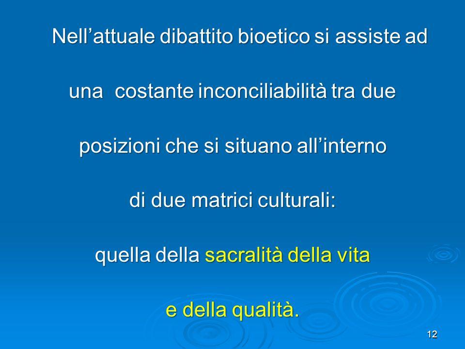 12 Nellattuale dibattito bioetico si assiste ad Nellattuale dibattito bioetico si assiste ad una costante inconciliabilità tra due posizioni che si si