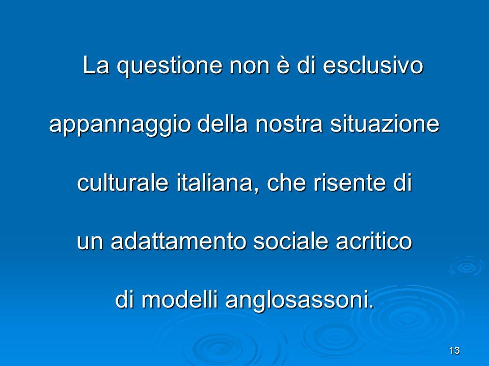 13 La questione non è di esclusivo La questione non è di esclusivo appannaggio della nostra situazione culturale italiana, che risente di un adattamen