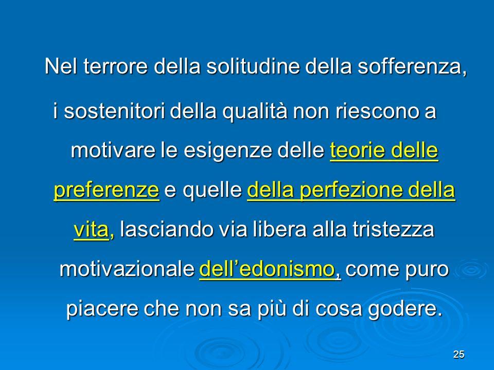 25 Nel terrore della solitudine della sofferenza, Nel terrore della solitudine della sofferenza, i sostenitori della qualità non riescono a motivare l