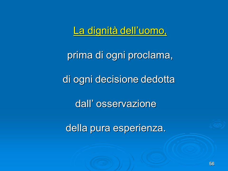 56 La dignità delluomo, La dignità delluomo, prima di ogni proclama, prima di ogni proclama, di ogni decisione dedotta di ogni decisione dedotta dall