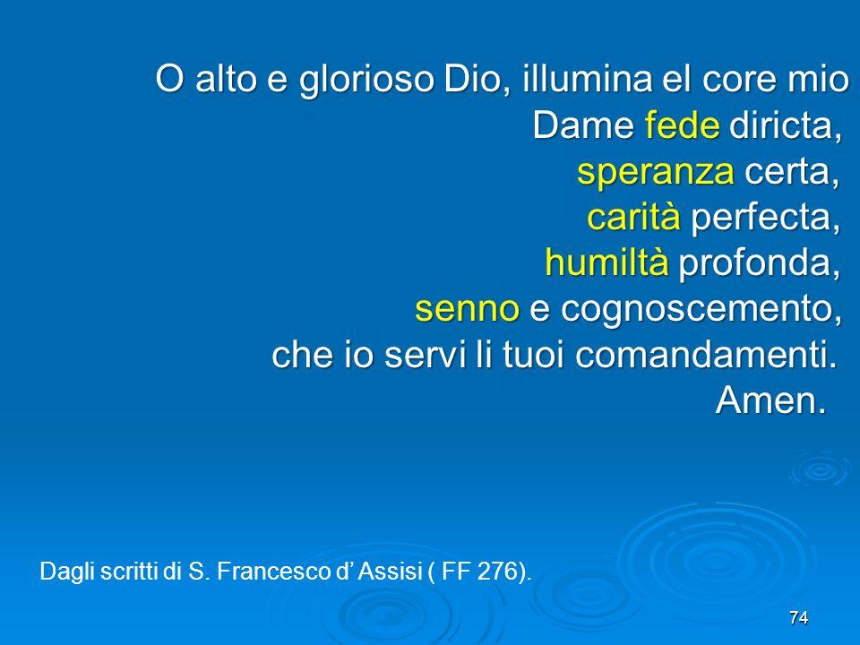 74 O alto e glorioso Dio, illumina el core mio Dame fede diricta, Dame fede diricta, speranza certa, speranza certa, carità perfecta, carità perfecta,