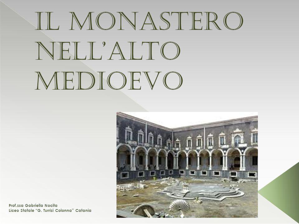 Il monastero nellAlto Medioevo Prof.ssa Gabriella Nocita Liceo Statale G. Turrisi Colonna Catania