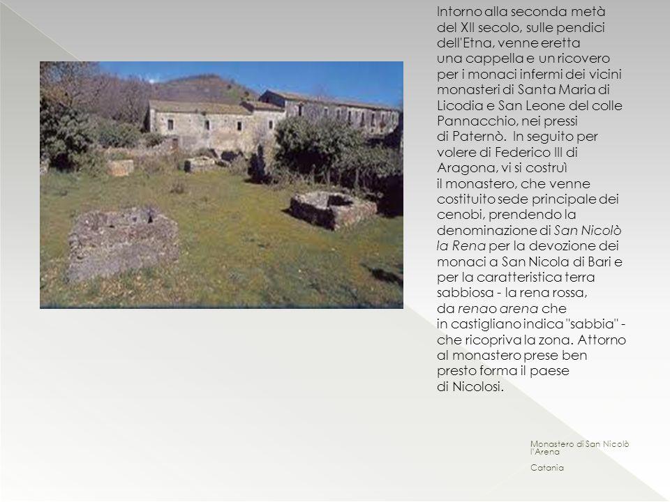 Intorno alla seconda metà del XII secolo, sulle pendici dell'Etna, venne eretta una cappella e un ricovero per i monaci infermi dei vicini monasteri d