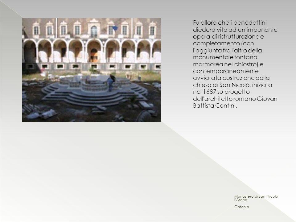Monastero di San Nicolò lArena Catania Fu allora che i benedettini diedero vita ad un'imponente opera di ristrutturazione e completamento (con l'aggiu
