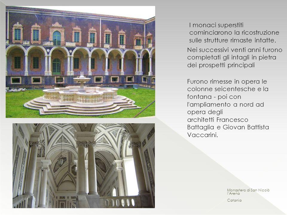 Monastero di San Nicolò lArena Catania I monaci superstiti cominciarono la ricostruzione sulle strutture rimaste intatte. Nei successivi venti anni fu