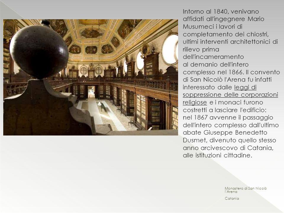 Monastero di San Nicolò lArena Catania Intorno al 1840, venivano affidati all'ingegnere Mario Musumeci i lavori di completamento dei chiostri, ultimi