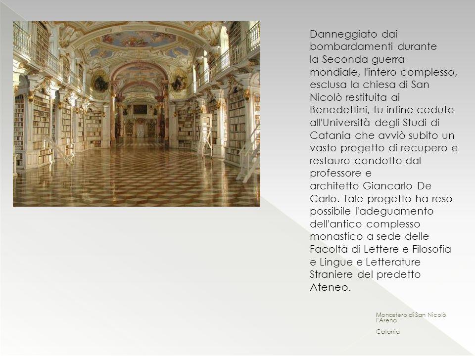 Monastero di San Nicolò lArena Catania Danneggiato dai bombardamenti durante la Seconda guerra mondiale, l'intero complesso, esclusa la chiesa di San