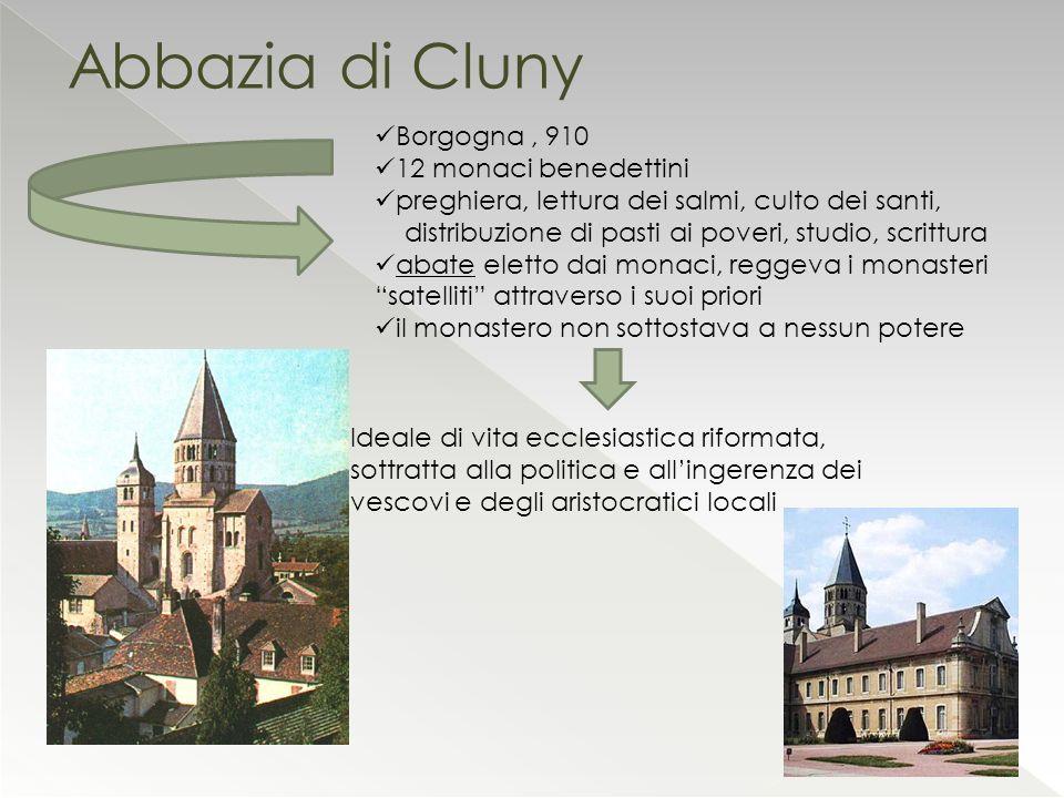 Abbazia di Cluny Borgogna, 910 12 monaci benedettini preghiera, lettura dei salmi, culto dei santi, distribuzione di pasti ai poveri, studio, scrittur