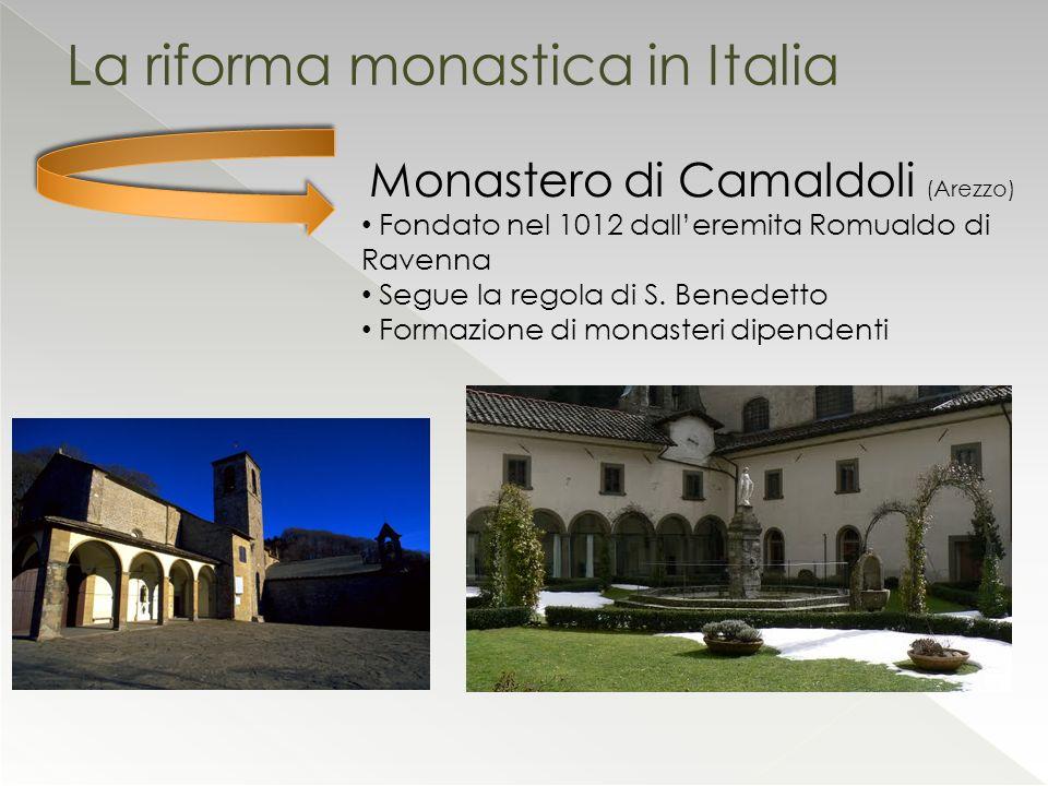 La riforma monastica in Italia Monastero di Camaldoli (Arezzo) Fondato nel 1012 dalleremita Romualdo di Ravenna Segue la regola di S. Benedetto Formaz