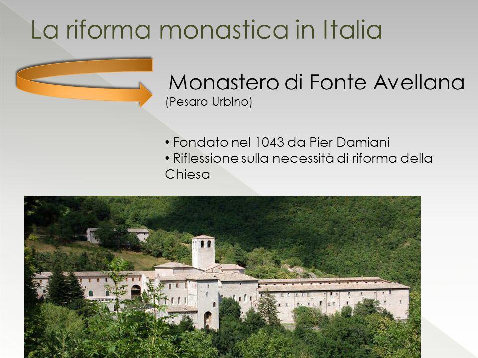 La riforma monastica in Italia Monastero di Fonte Avellana (Pesaro Urbino) Fondato nel 1043 da Pier Damiani Riflessione sulla necessità di riforma del