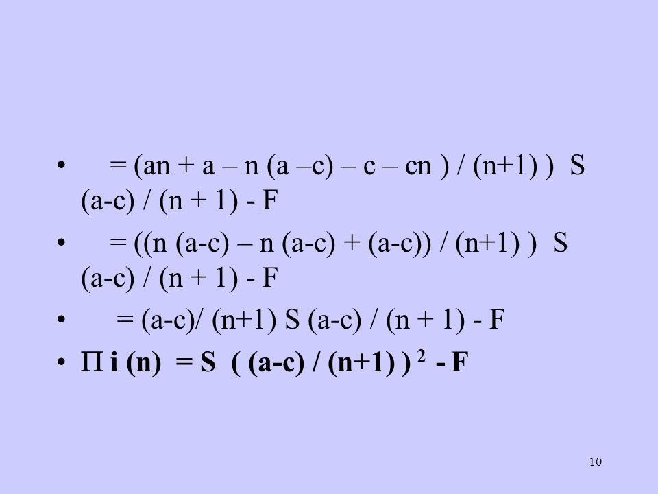 10 = (an + a – n (a –c) – c – cn ) / (n+1) ) S (a-c) / (n + 1) - F = ((n (a-c) – n (a-c) + (a-c)) / (n+1) ) S (a-c) / (n + 1) - F = (a-c)/ (n+1) S (a-