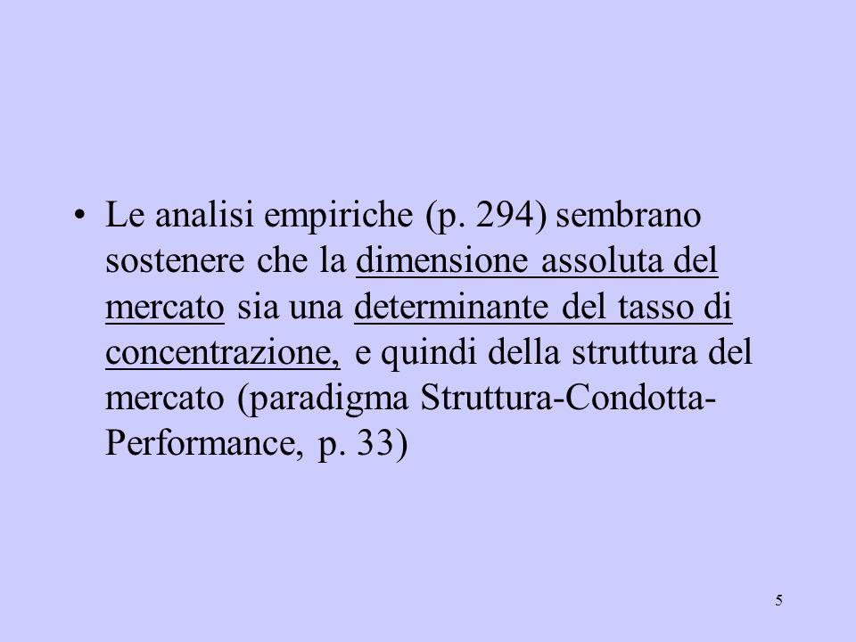 5 Le analisi empiriche (p. 294) sembrano sostenere che la dimensione assoluta del mercato sia una determinante del tasso di concentrazione, e quindi d