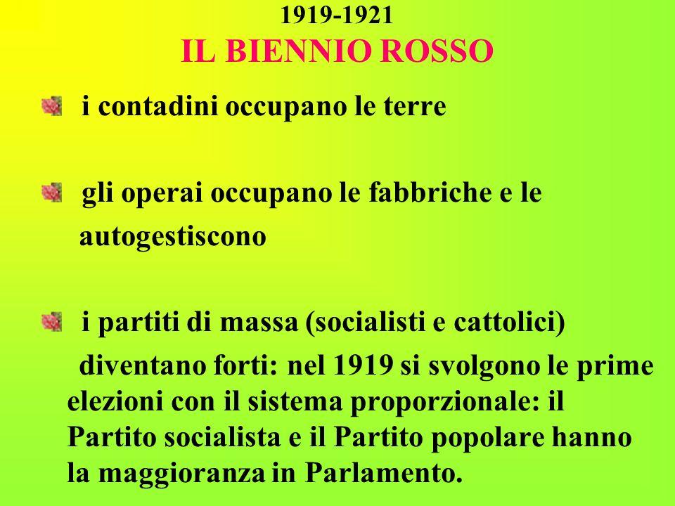 1919-1921 IL BIENNIO ROSSO i contadini occupano le terre gli operai occupano le fabbriche e le autogestiscono i partiti di massa (socialisti e cattoli