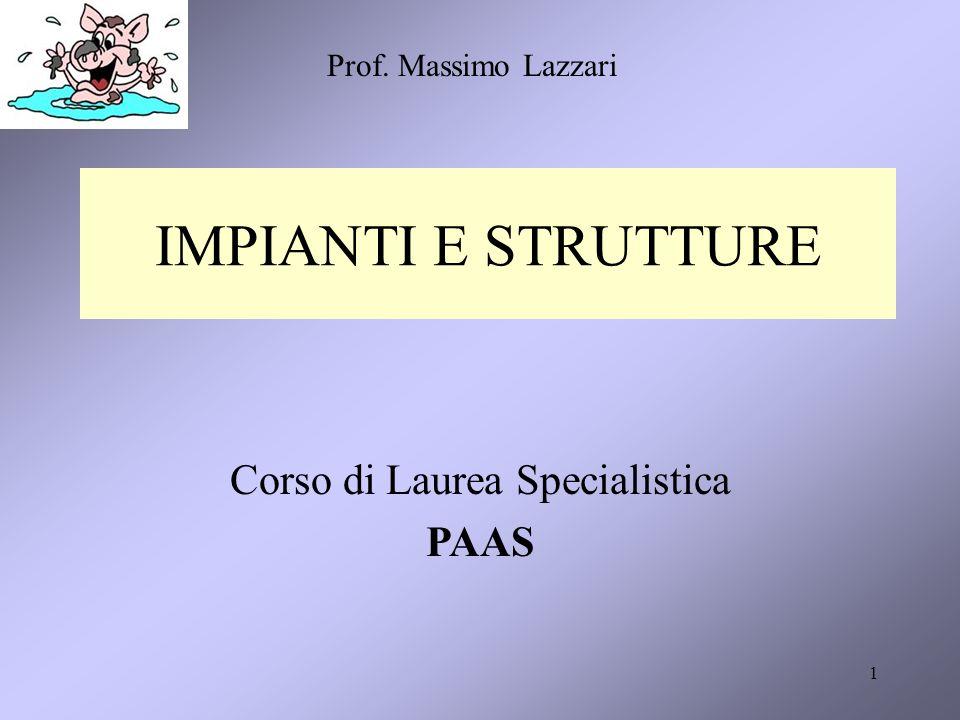 1 IMPIANTI E STRUTTURE Corso di Laurea Specialistica PAAS Prof. Massimo Lazzari