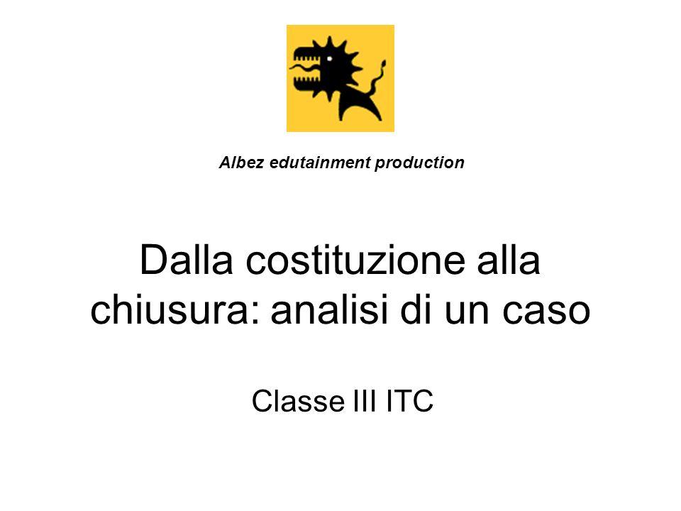 Dalla costituzione alla chiusura: analisi di un caso Classe III ITC Albez edutainment production