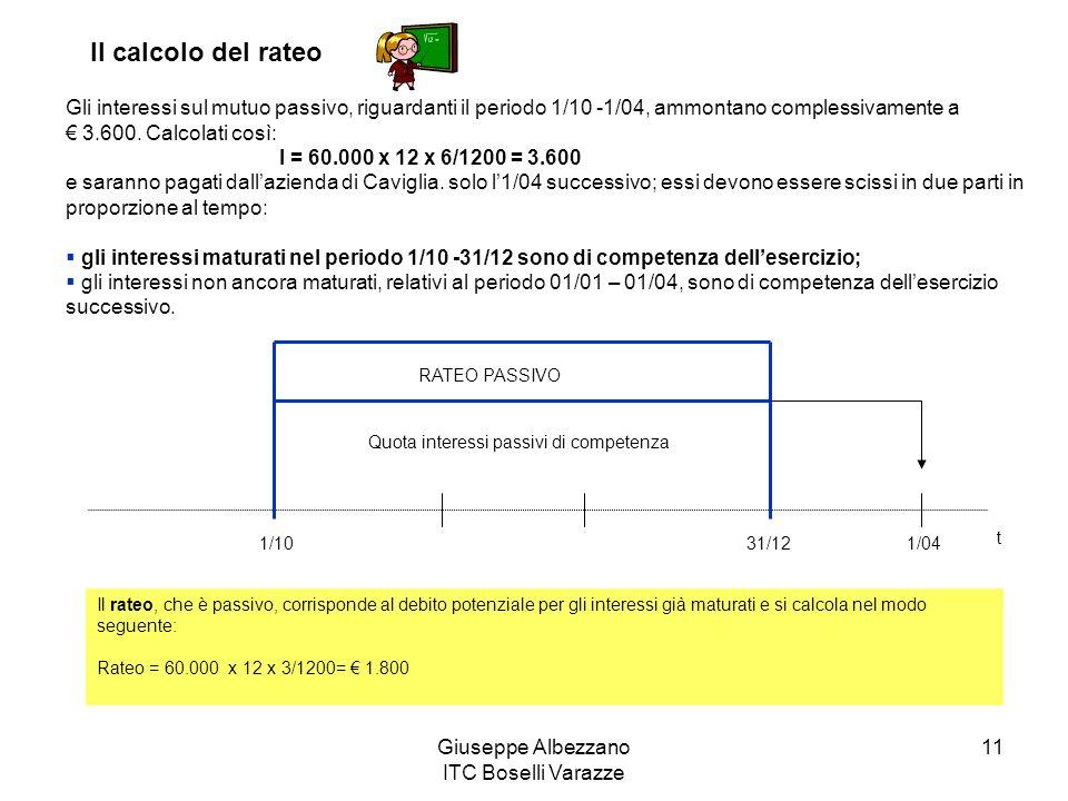 Giuseppe Albezzano ITC Boselli Varazze 11 Gli interessi sul mutuo passivo, riguardanti il periodo 1/10 -1/04, ammontano complessivamente a 3.600. Calc